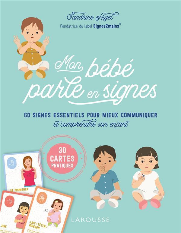 Mon bébé parle en signes ; 60 signes essentiels pour mieux communiquer et comprendre son enfant