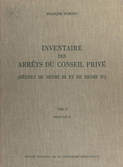 Inventaire des arrêts du Conseil privé (2.3) : règnes de Henri III et de Henri IV