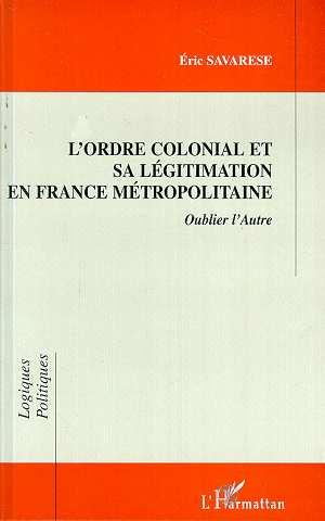 L'ordre colonial et sa legitimation en france metropolitaine - oublier l'autre
