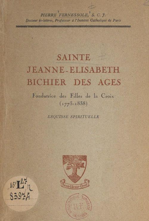 Sainte Jeanne-Élisabeth Bichier des Âges, fondatrice des Filles de la Croix (1773-1838)