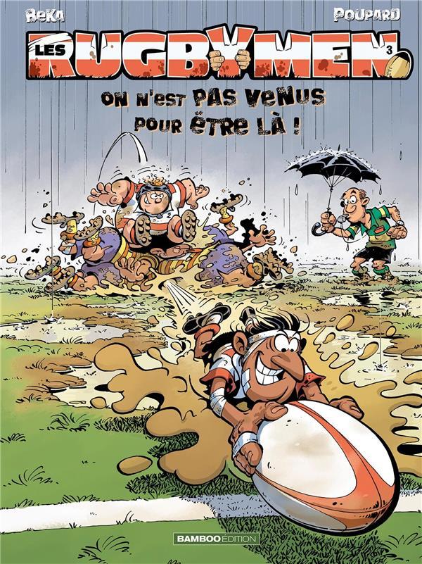 les rugbymen t.3 ; on n'est pas venus pour être là !