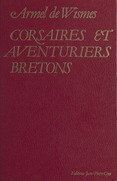 Corsaires et aventuriers bretons  - Armel de Wismes  - Collectif