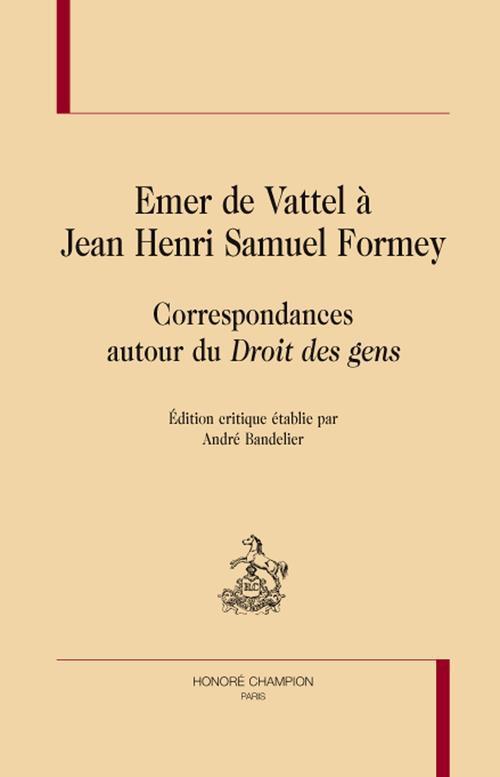 Emer de Vattel à Jean Henri Samuel Formey ; correspondances autour du droit des gens