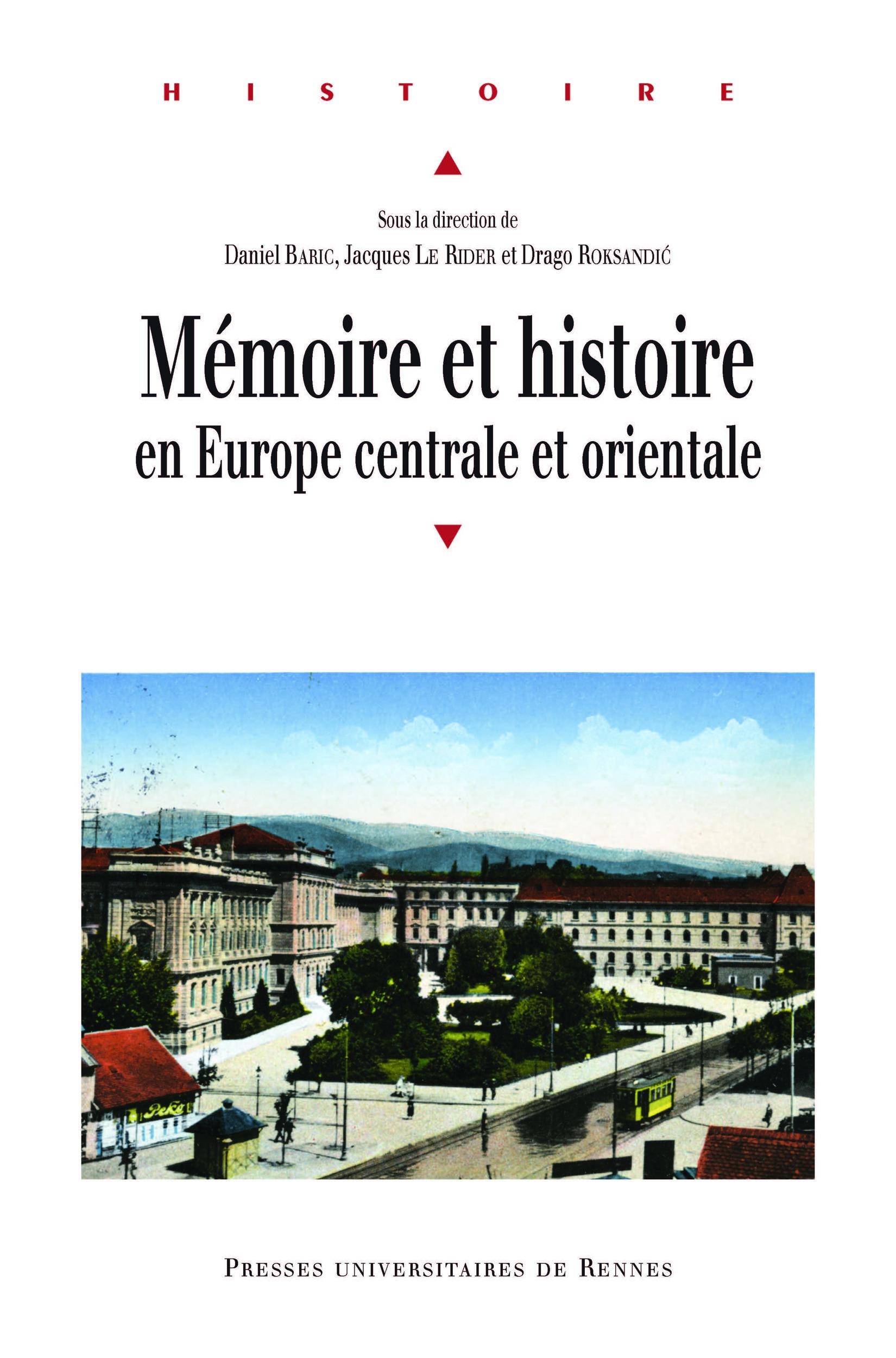 Mémoire et histoire en Europe centrale et orientale  - Jacques le Rider  - Drago Roksandi´c  - Daniel Baric