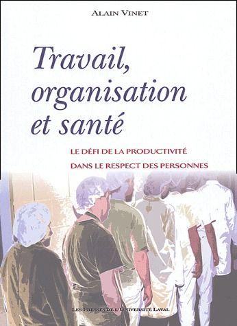 Travail, organisation et santé ; le défi de la productivité dans le respect des personnes