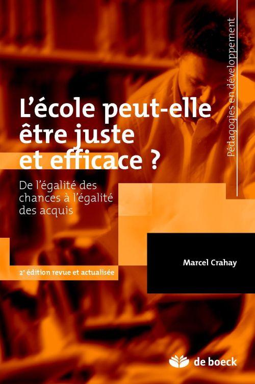 L'Ecole Peut-Elle Etre Juste Et Efficace ? De L'Egalite Des Chances A L'Egalite Des Acquis (2e Edition)