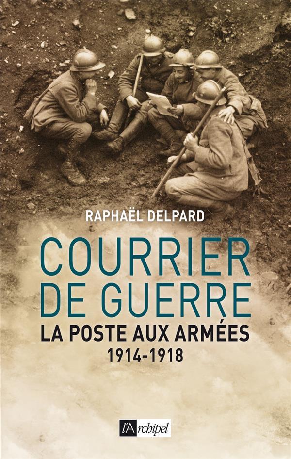 Courrier de guerre ; la poste aux armées 1914-1918