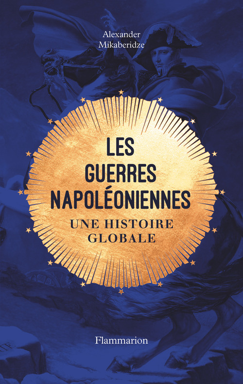 Les Guerres napoléoniennes. Une histoire globale  - Alexander Mikaberidze
