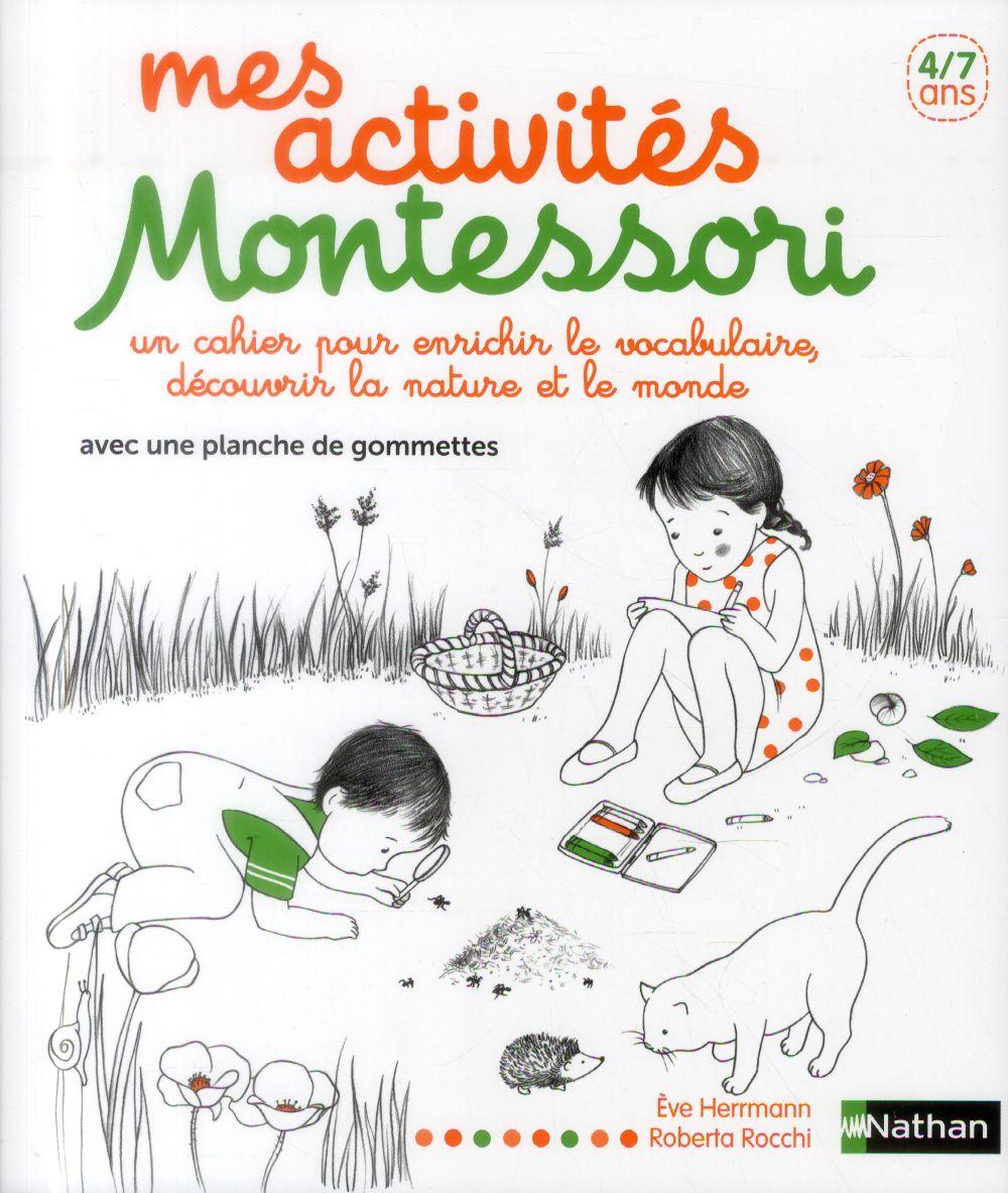 Mes activités Montessori ; un cahier pour enrichir les vocabulaire, découvrir la nature et le monde