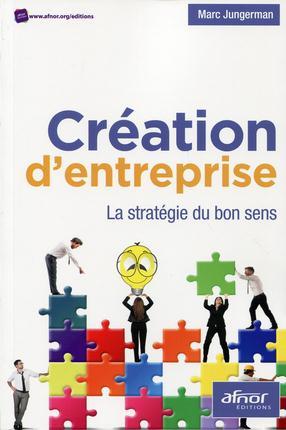 Creation D'Entreprise ; La Strategie Du Bon Sens