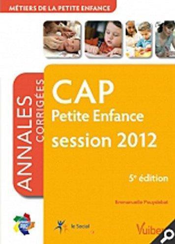 CAP petite enfance ; matières générales et professionnelles ; annales corrigées ; session 2012 (5e édition)