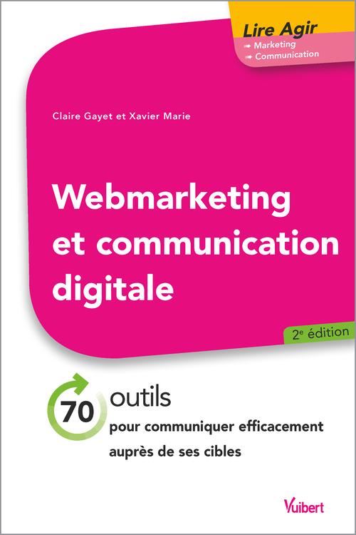 Web marketing et communication digitale ; 70 outils pour communiquer efficacement auprès de ses cibles (2e édition)
