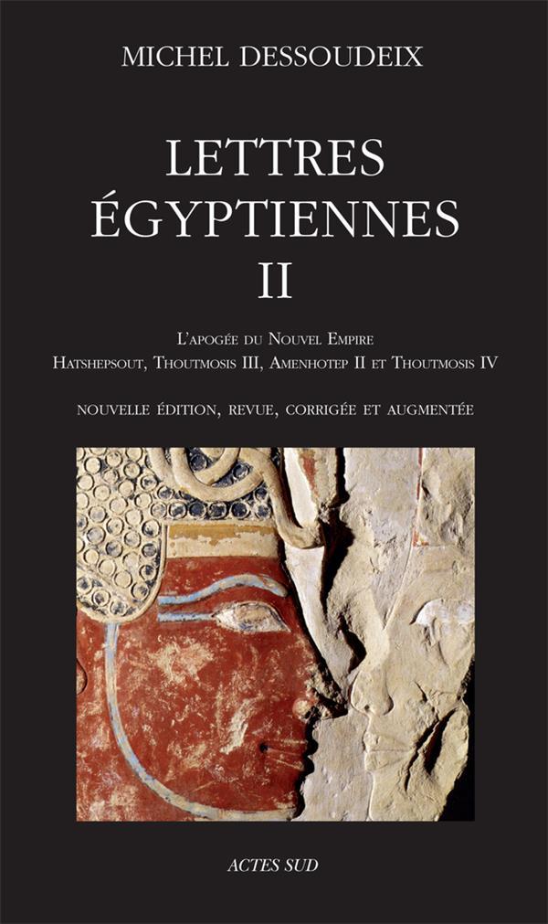 Lettres égyptiennes II ; l'apogée du Nouvel Empire : Hatshepsout, Thoutmosis III, Amenothep II et Thoutmosis IV
