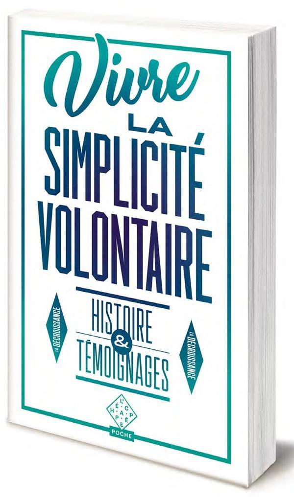 Vivre la simplicité volontaire ; histoire et témoignages