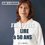 Vente AudioBook : J'ai appris à lire à 50 ans  - Aline Le guluche