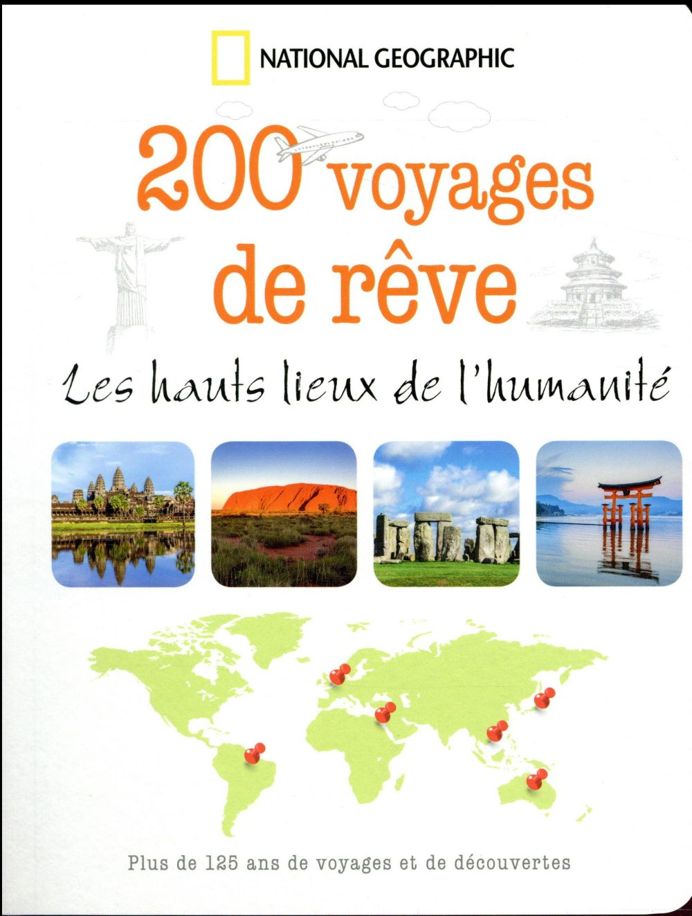 200 voyages de rêve ; les hauts lieux de l'humanité