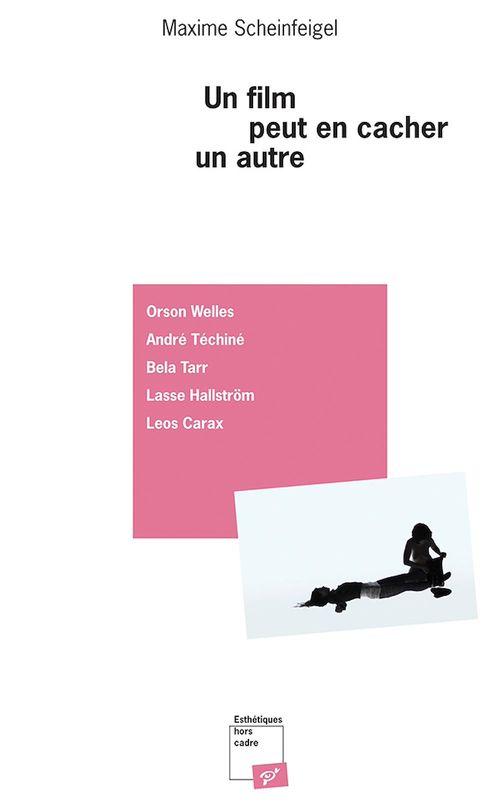 Un film peut en cacher un autre ; Orson Welles, André Téchiné, Bela Tarr, Lasse Hallström, Leos Carax