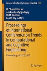 Proceedings of International Conference on Trends in Computational and Cognitive Engineering  - Anirban Bandyopadhyay - Kanad Ray - Mufti Mahmud - M. Shamim Kaiser