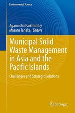 Municipal Solid Waste Management in Asia and the Pacific Islands  - Agamuthu Pariatamby - Masaru Tanaka