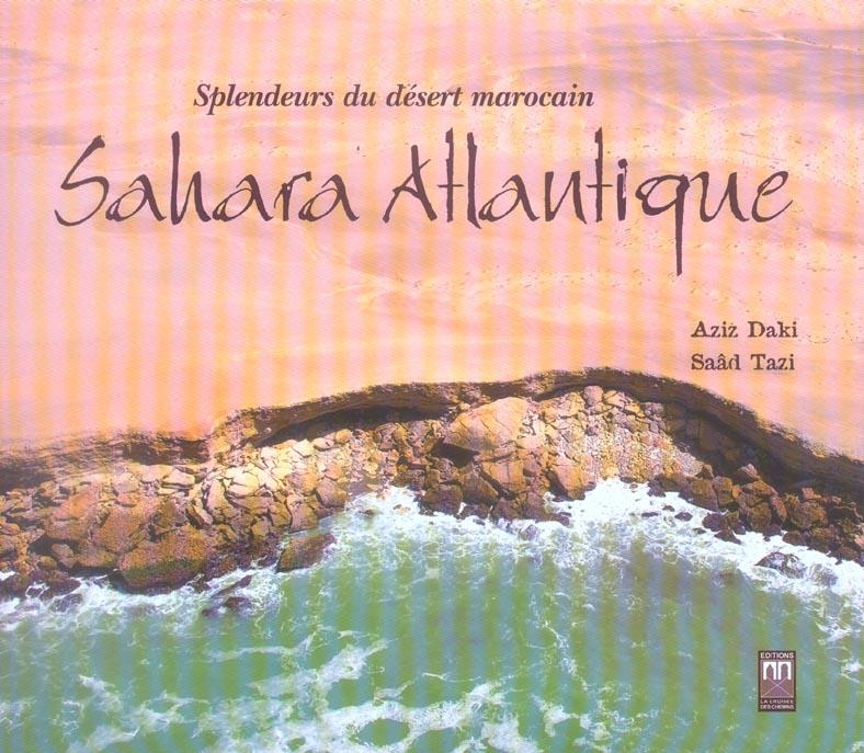 Sahara Atlantique ; Splendeurs Du Desert Marocain