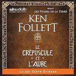 Le Crépuscule et l'Aube - Avant Les Piliers de la terre  - Ken Follett - Ken FOLLETT - Ken Follett