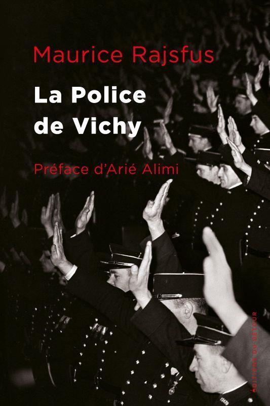 La police de Vichy : les forces de l'ordre françaises au service de la Gestapo (1940-1944)
