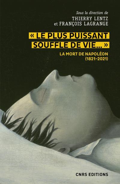 Le plus puissant souffle de vie : la mort de Napoléon (1821-2021)