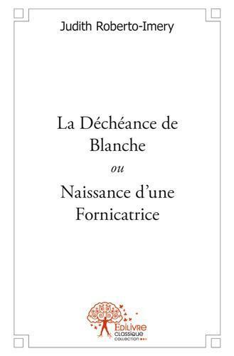la déchéance de Blanche ; ou naissance d'une fornicatrice