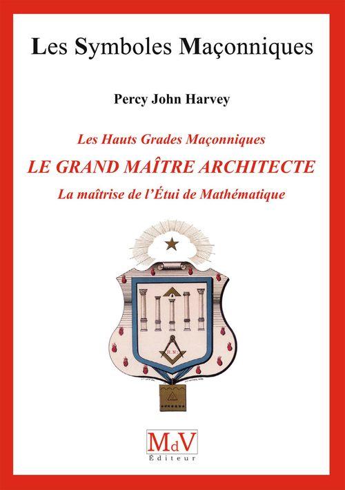les symboles maçonniques t.72 ; le grand maître architecte, la matrîse de l'étui de mathématiques