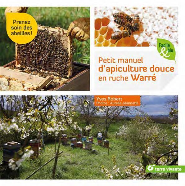 petit manuel d'apiculture douce en ruche Warré ; prenez soin des abeilles !