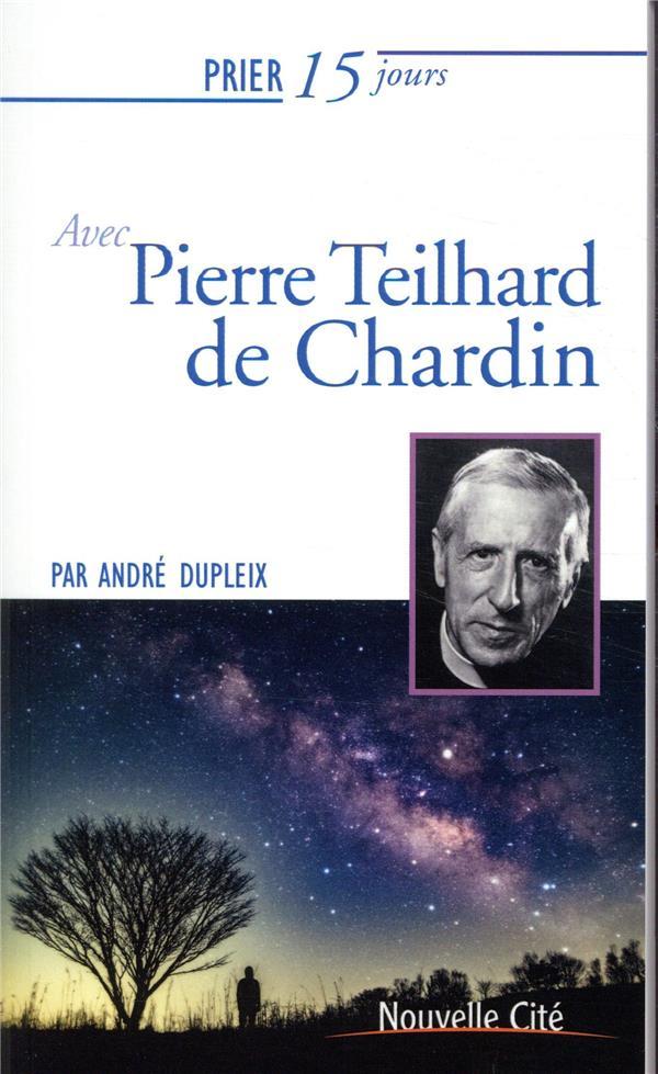 Prier 15 jours avec... T.12 ; Teilhard de Chardin (édition 2019)