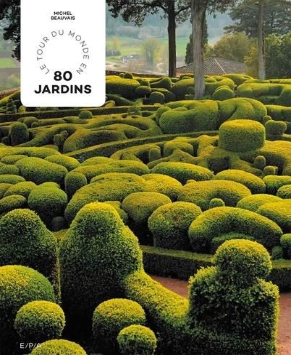 Le tour du monde en 80 jardins
