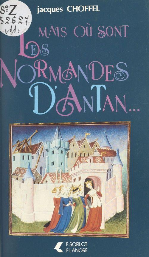 Mais où sont les Normandes d'Antan  - Jacques Choffel
