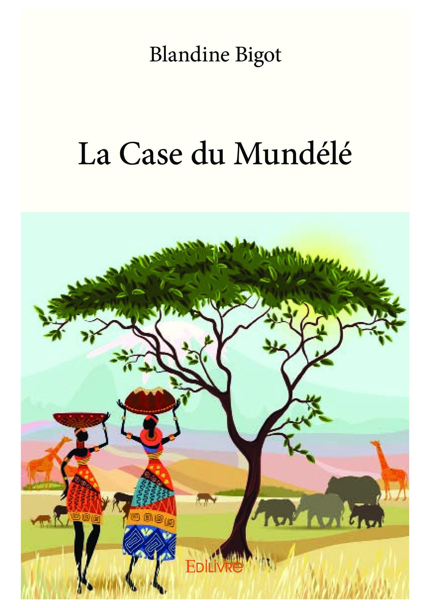 La Case du Mundélé  - Blandine Bigot
