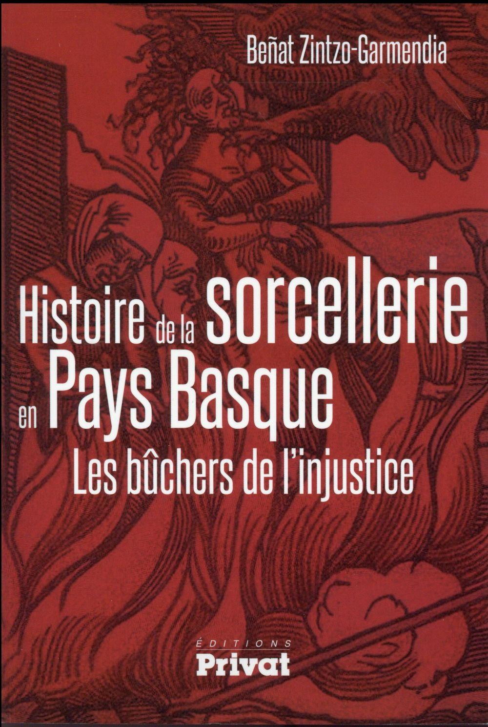 Histoire de la sorcellerie en Pays Basque ; les bûchers de l'injustice