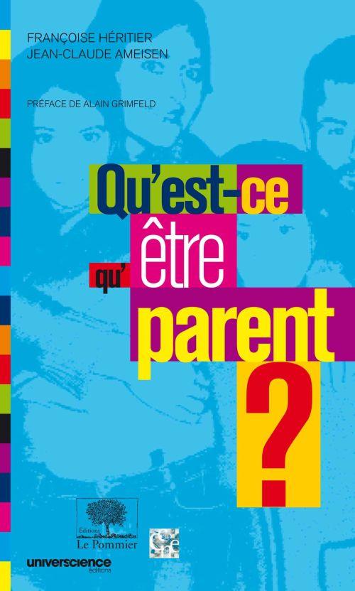 Qu Est Ce Qu être Parent Françoise Héritier Jean Claude Ameisen Le Pommier Grand Format Le Hall Du Livre Nancy