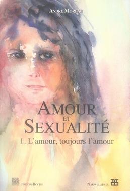Amour et sexualité t.1 ; l'amour, toujours l'amour