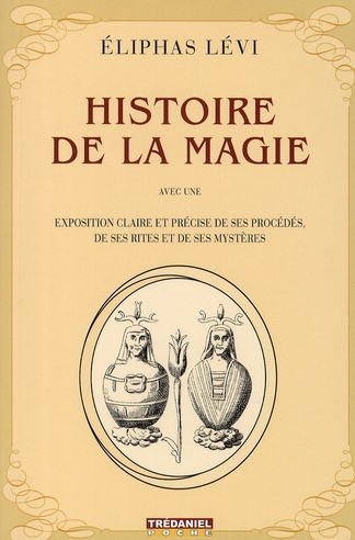 Histoire de la magie ; avec une exposition claire et précise de ses procédés, de ses rites et de ses mystères