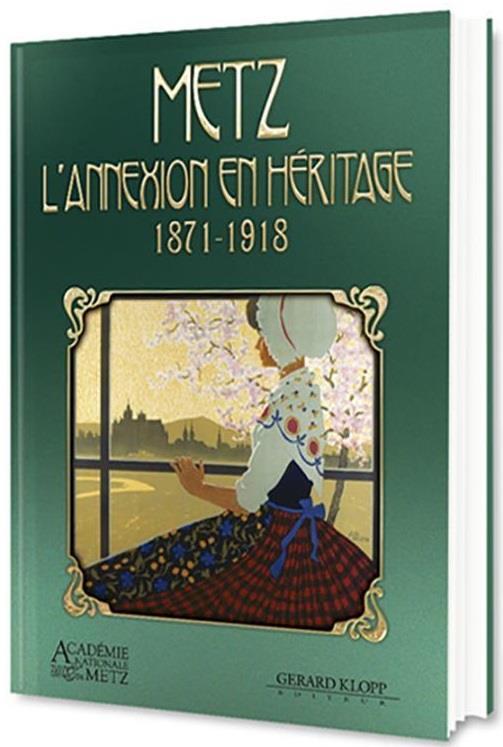 Metz : l'annexion en héritage (1871-1918)