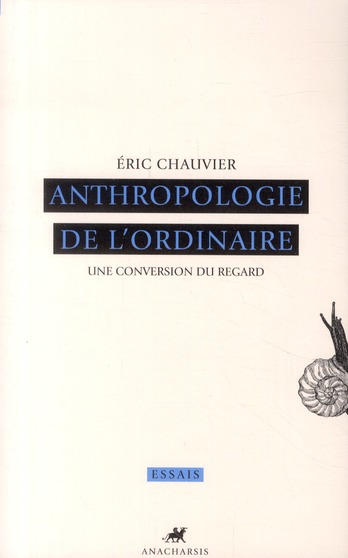 Anthropologie de l'ordinaire ; une conversion du regard