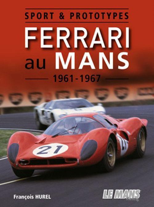 Sport & prototypes ; Ferrari au Mans 1961-1967