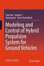 Modeling and Control of Hybrid Propulsion System for Ground Vehicles  - Yuan Zou - Yann Chamaillard - Xiaosong Hu - Junqiu Li