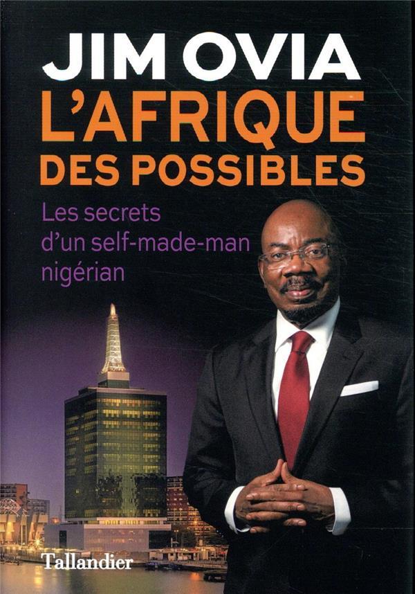 L'Afrique des possibles ; les secrets du succès d'un self-made-man