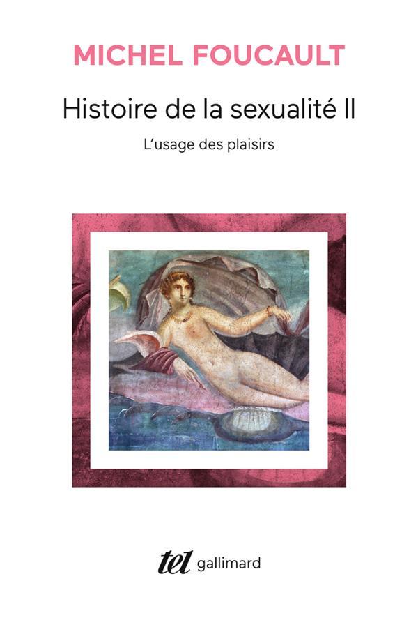 Histoire De La Sexualite T.2 ; L'Usage Des Plaisirs