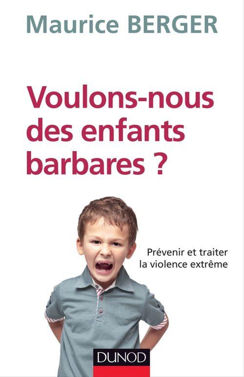Voulons-nous des enfants barbares ? prévenir et traiter la violence extrême