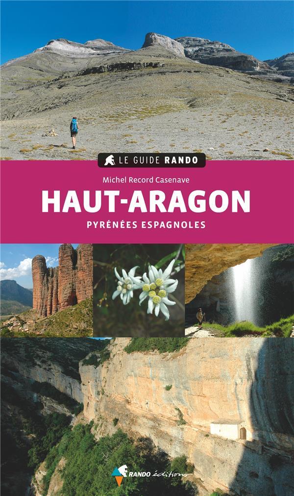 Le guide rando ; Haut-Aragon ; Pyrénées espagnoles (2e édition)