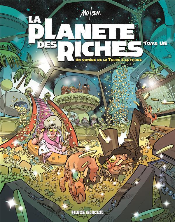 La planète des riches T.1 ; un voyage de la Terre à la thune