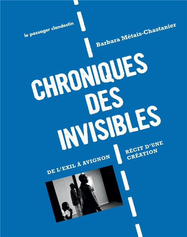 Chroniques des invisibles ; de l'exil à Avignon, récit d'une création