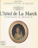L'Hôtel de La Marck : Ambassade de Belgique  - Paternotte De La Vaillée