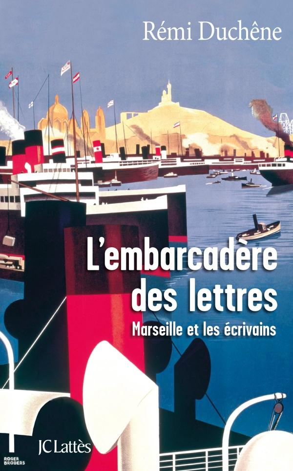 L'embarcadère des lettres ; Marseille et les écrivains